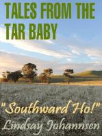 "Tales From The Tar Baby ""Southward Ho!"""