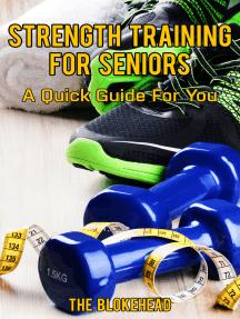 Strength Training For Seniors: A Quick Guide For You