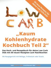 Kaum Kohlenhydrate Kochbuch Teil 2 - Low Carb Kochbuch