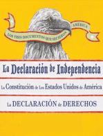 Los Tres Documentos que Hicieron America: La Declaracion de Independencia, La Constitucion de los Estados Unidos de America, y La Declaracion de Derechos