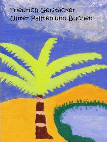 Unter Palmen und Buchen: 15 Erzählungen und Kurzromane