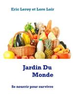 Jardin Du Monde: Se nourrir pour survivre