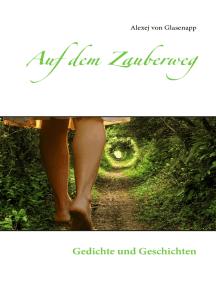 Auf dem Zauberweg: Gedichte und Geschichten