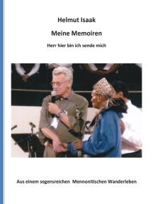 Meine Memoiren: Aus einem segensreichen Mennonitischen Wanderleben  - Hier bin ich, Herr, sende mich