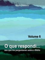 O que respondi aos que me perguntaram sobre a Biblia - Vol. 6