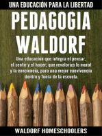 Pedagogía Waldorf: Una Educación que Integra el Pensar, el Sentir y el Hacer; que Revaloriza lo Moral y la Conciencia, para una Mejor Convivencia Dentro y Fuera de la Escuela (Spanish Edition)