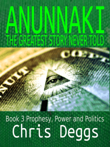 Anunnaki: The Greatest Story Never Told Book 3: Prophesy, Power And Politics