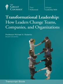 Transformational Leadership: How Leaders Change Teams, Companies, and Organizations (Transcript)