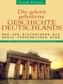 Die geheim gehaltene Geschichte Deutschlands - Band 3