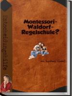 Montessori-, Waldorf-, Regelschule?