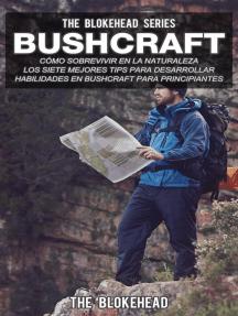 Bushcraft: cómo sobrevivir en la naturaleza.