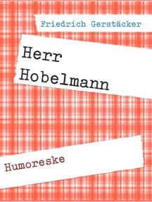 Herr Hobelmann: Humoreske