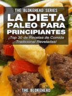 La Dieta Paleo Para Principiantes ¡Top 30 de Recetas de Comida Tradicional Reveladas!