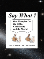 Say What? Our Thoughts On the Bible, Christianity and the World