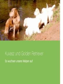 Kuvasz und Golden Retriever: So wuchsen unsere Welpen auf