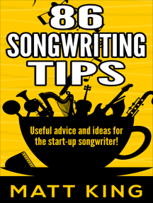 86 Songwriting Tips: Useful Advice And Ideas For The Start-Up Songwriter!