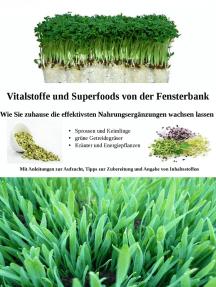 Vitalstoffe und Superfoods von der Fensterbank