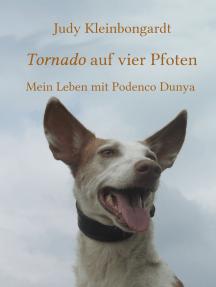 Tornado auf vier Pfoten: Mein Leben mit Podenco Dunya