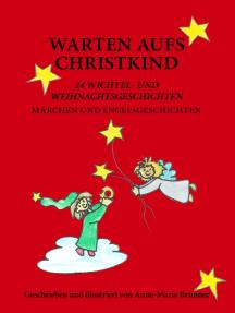 Warten aufs Christkind: 24 Wichtel- und Weihnachtsgeschichten