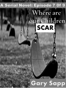 Scar: Where are our Children (A Serial Novel) Episode 7 of 9 by Gary