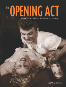 Opening Act, The: Canadian Theatre History 1945–1956