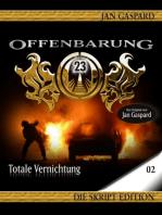 Offenbarung 23 - Skript Edition - 02 - Totale Vernichtung