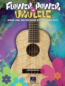 Flower Power for Ukulele: Strum, Sing & Pick Along with 30 Groovy Hits!