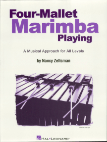 Four-Mallet Marimba Playing: A Musical Approach for All Levels