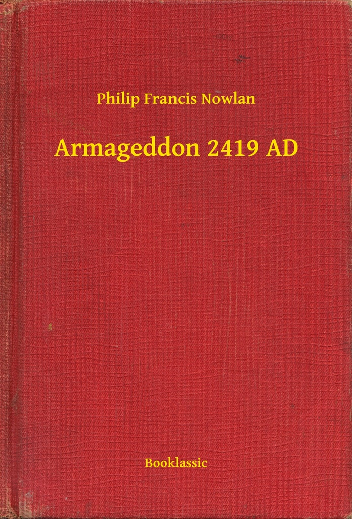 Armageddon 2419 AD by Philip Francis Nowlan - Read Online