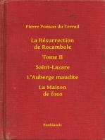La Résurrection de Rocambole - Tome II - Saint-Lazare - L'Auberge maudite - La Maison de fous