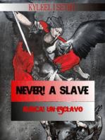 Never! A Slave / ¡Nunca! un Esclavo!