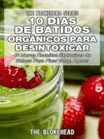 10 Dias de Batidos Orgânicos para Desintoxicar