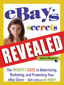 eBay's Secrets Revealed: The Insider's Guide to Advertising, Marketing, and Promoting Your eBay Store - With Little or No Money