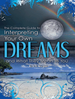 The Complete Guide to Interpreting Your Own Dreams and What They Mean to You