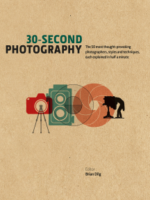 30-Second Photography: The 50 most thought-provoking photographers, styles and techniques, each explained in half a minute