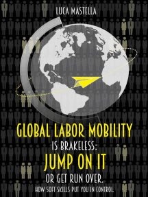 Global Labor Mobility is Brakeless: Jump on it or Get Run Over. How Soft Skills put you in control.