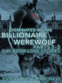 Dominated By The Billionaire Werewolf, Parts 1-3 (Gay BDSM Love Stories, #2)