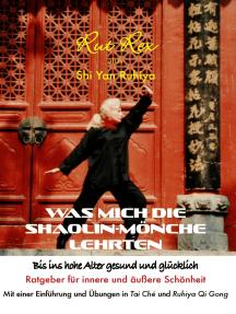 Was mich die Shaolin-Mönche lehrten: Bis ins hohe Alter gesund und glücklich