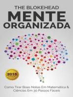 Mente Organizada - Como Tirar Boas Notas Em Matemática & Ciências Em 30 Passos Fáceis