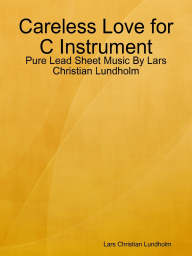 Careless Love for C Instrument - Pure Lead Sheet Music By Lars Christian Lundholm