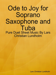 Ode to Joy for Soprano Saxophone and Tuba - Pure Duet Sheet Music By Lars Christian Lundholm