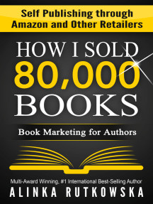 How I Sold 80,000 Books: Book Marketing for Authors (Self Publishing through Amazon and Other Retailers)