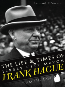 Life & Times of Jersey City Mayor Frank Hague, The: I Am the Law