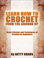 Learn How to Crochet from the Ground Up. Basic Stitches and Techniques of Crochet for Beginners
