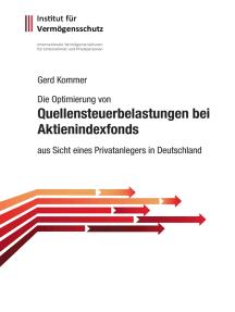 Die Optimierung von Quellensteuerbelastungen bei Aktienindexfonds: aus Sicht eines Privatanlegers in Deutschland