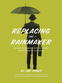 Replacing the Rainmaker: Business Development Tools, Techniques and Strategies for Accountants