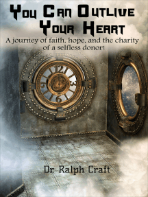 """YOU CAN OUTLIVE YOUR HEART A journey of faith, hope and the charity of a selfless donor"""