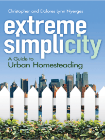 Extreme Simplicity: A Guide to Urban Homesteading