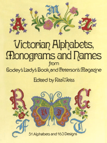 Victorian Alphabets, Monograms and Names for Needleworkers: from Godey's Lady's Book