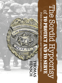 The Sordid Hypocrisy of to Protect and to Serve: Police Brutality, Corruption and Oppression in America